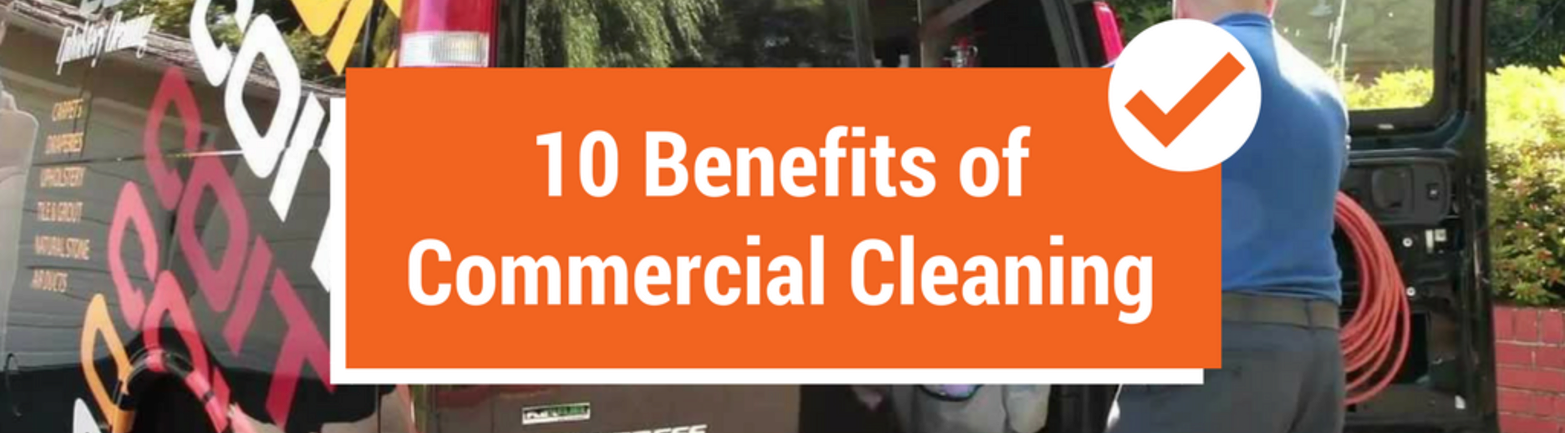 10 Benefits Of A Professional, Commercial Cleaning Service & Why Every Business Needs One
