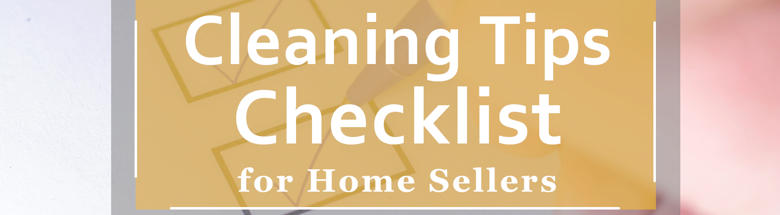 Cleaning Tips Checklist for Home Sellers