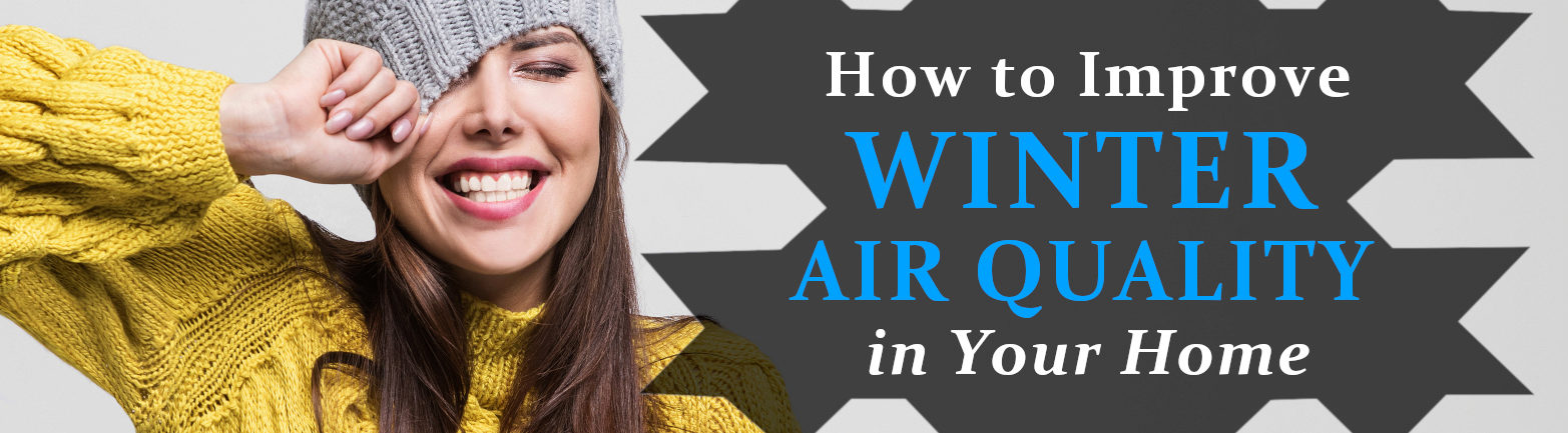 How to Improve Winter Air Quality in Your Home